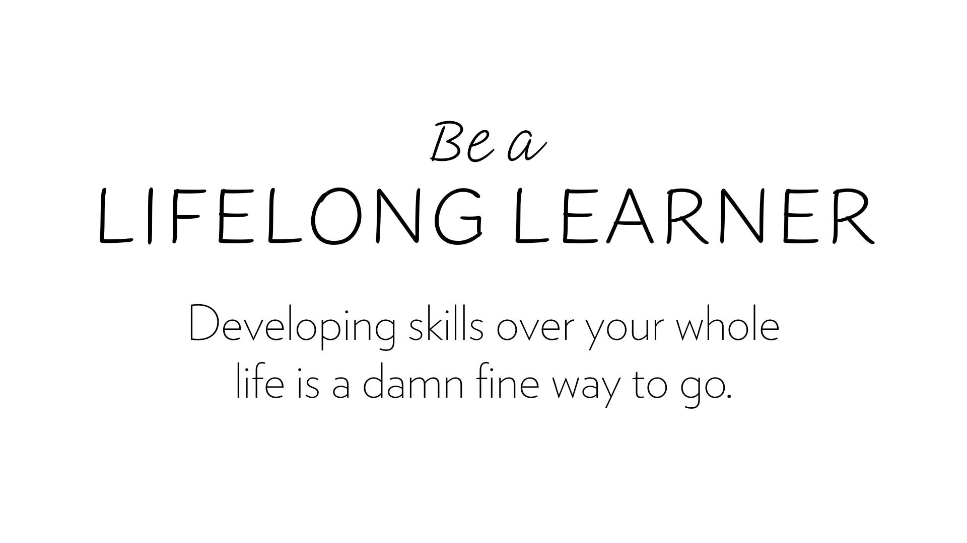 Be a lifelong learner