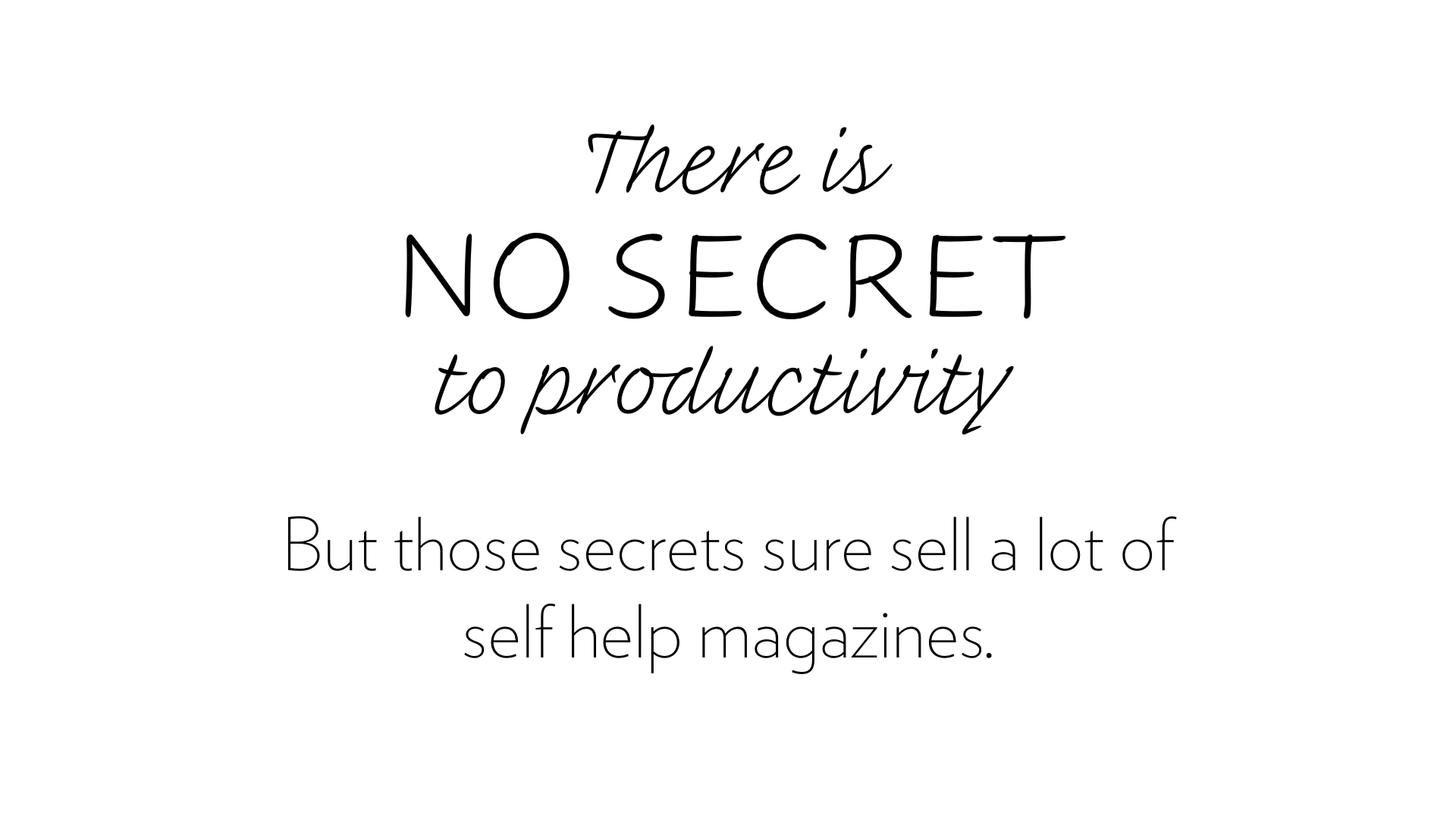 There are no secrets to productivity.