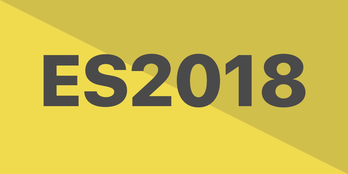 New ES2018 Features Every JavaScript Developer Should Know