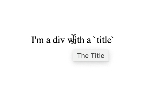 Screenshot of standard text saying I'm a div with a title. A light gray tooltip is floating above the text next to the cursor that says The Title.