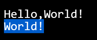 """White monospace text on a black background. The first line says """"Hello, World"""" and the second line says """"World"""" and is highlight in blue."""