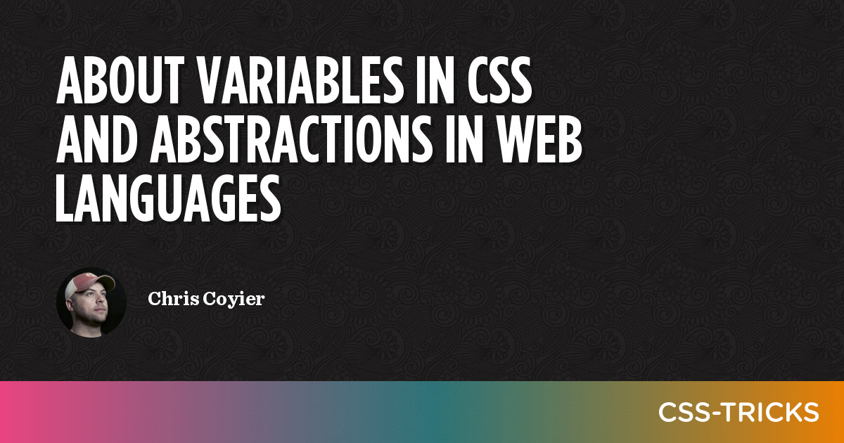 About Variables in CSS and Abstractions in Web Languages | CSS-Tricks