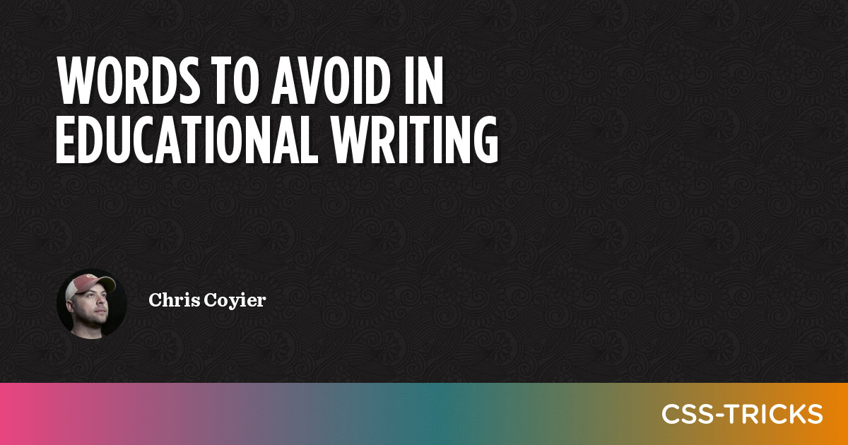 Words To Avoid in Educational Writing | CSS-Tricks