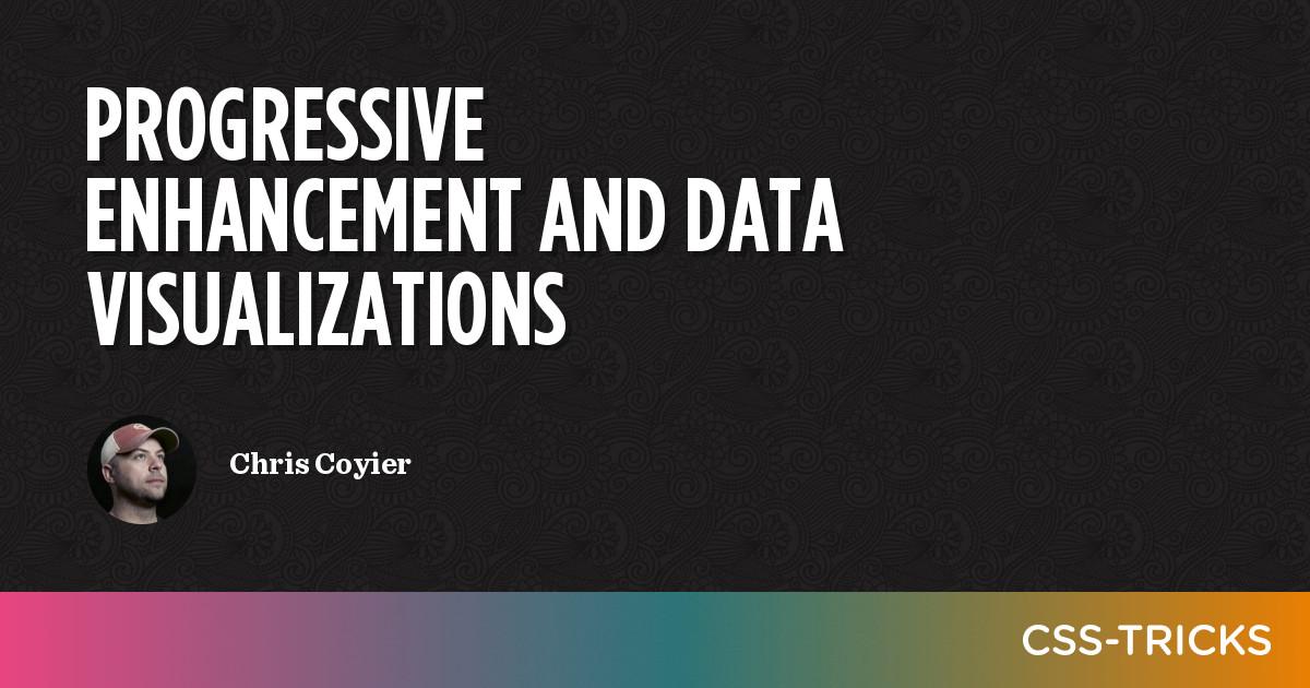 Progressive Enhancement and Data Visualizations   CSS-Tricks