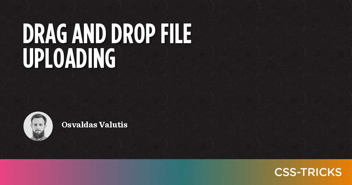 Drag and Drop File Uploading | CSS-Tricks