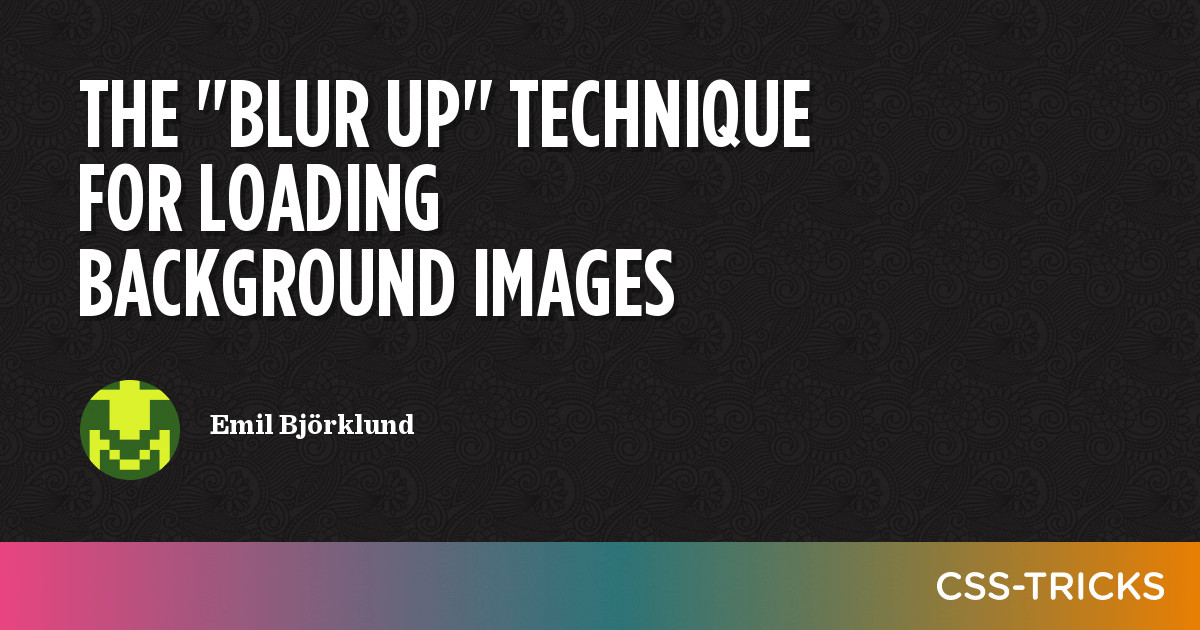 """The """"Blur Up"""" Technique for Loading Background Images 