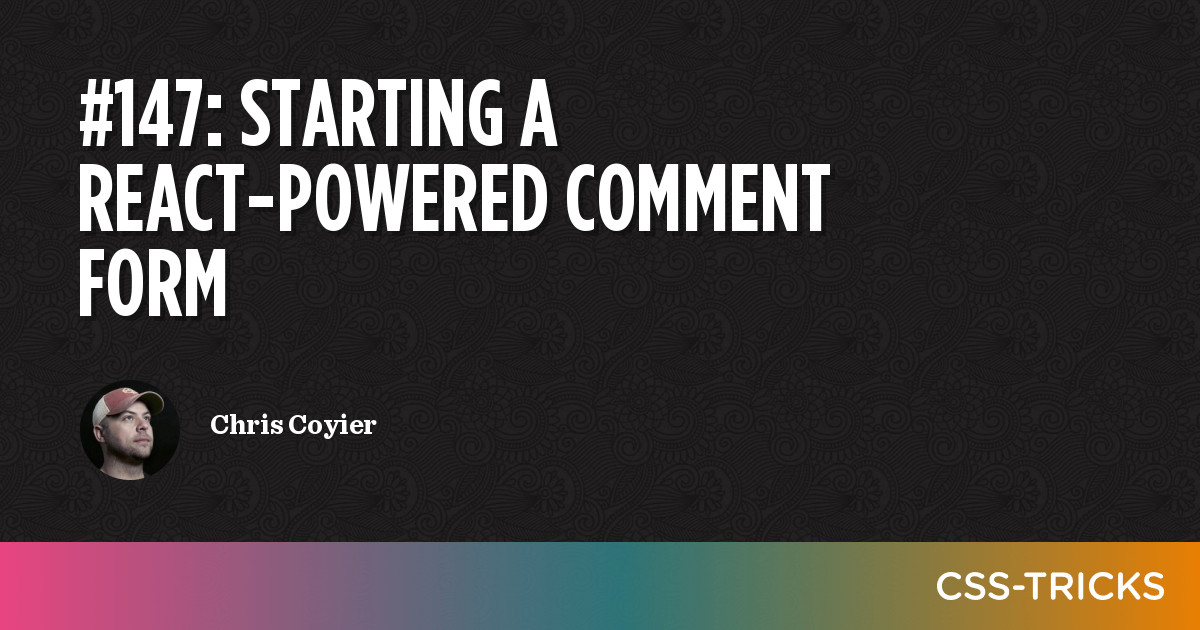 Starting a React-Powered Comment Form | CSS-Tricks