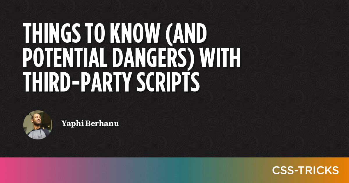 Things to Know (and Potential Dangers) with Third-Party Scripts   CSS-Tricks