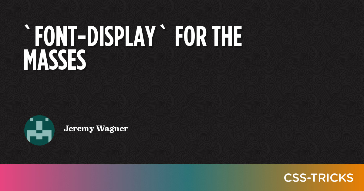 `font-display` for the Masses   CSS-Tricks