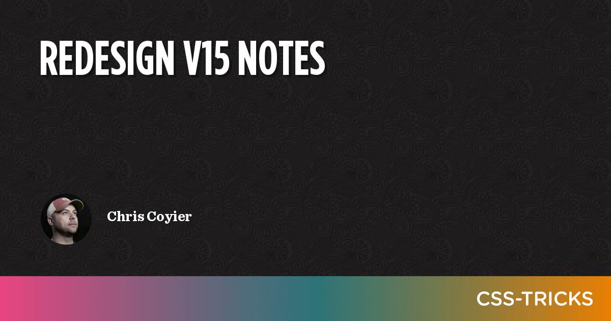 Redesign v15 Notes   CSS-Tricks
