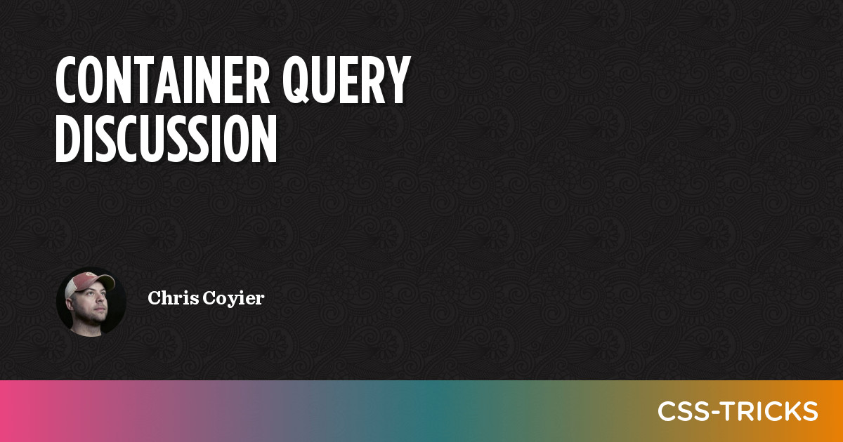 Container Query Discussion   CSS-Tricks