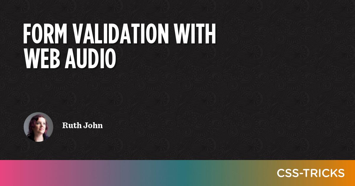 Form Validation with Web Audio   CSS-Tricks