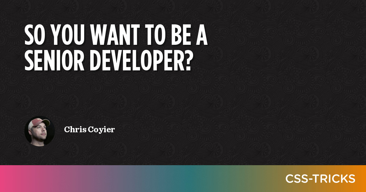 So You Want To Be a Senior Developer? | CSS-Tricks