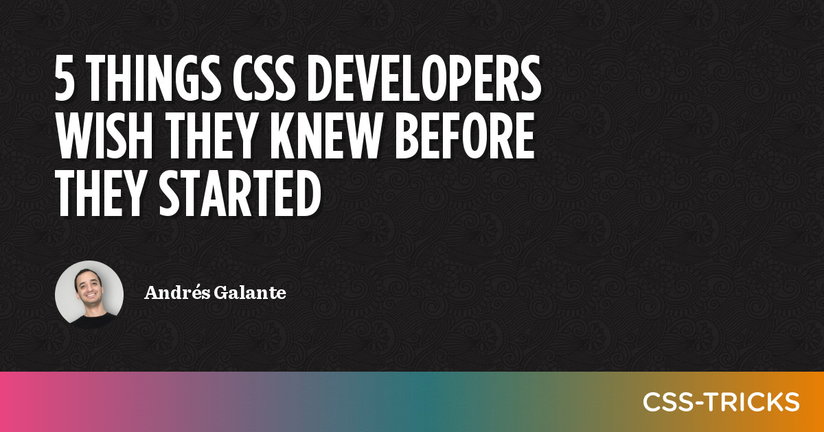 5 things CSS developers wish they knew before they started   CSS-Tricks