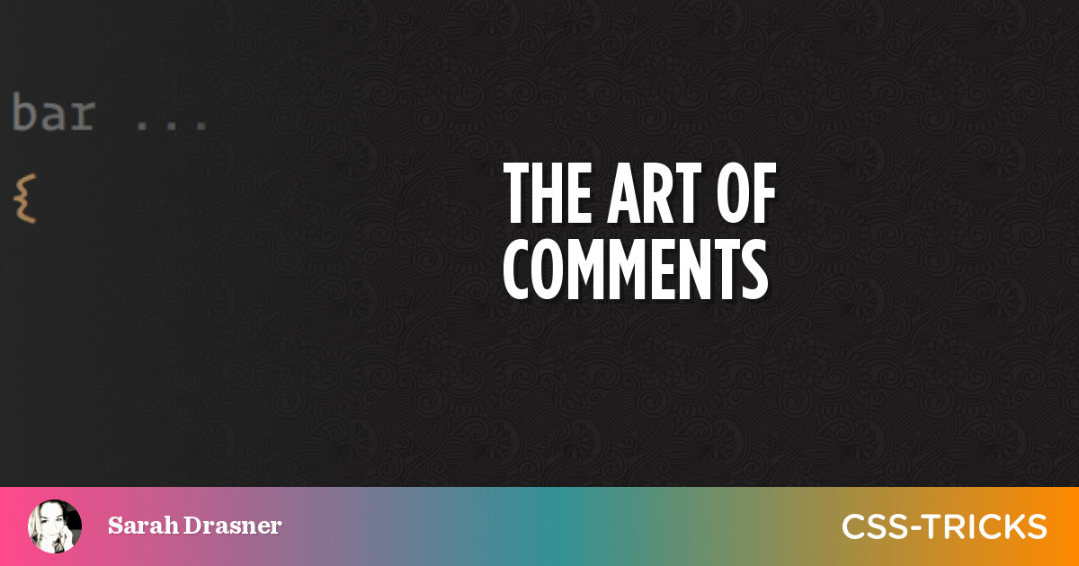 The Art of Comments | CSS-Tricks