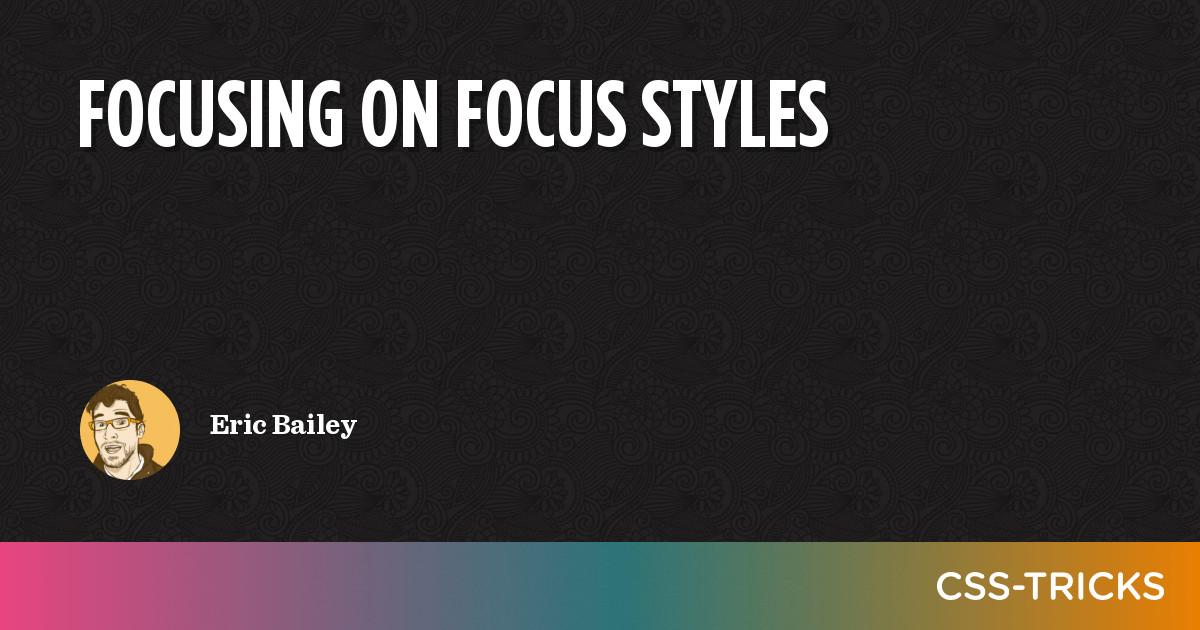 Focusing on Focus Styles | CSS-Tricks