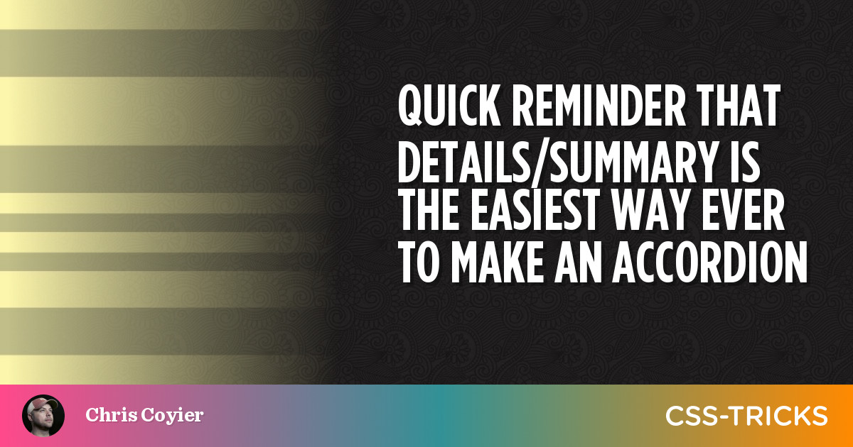 Quick Reminder that Details/Summary is the Easiest Way Ever to Make an Accordion   CSS-Tricks