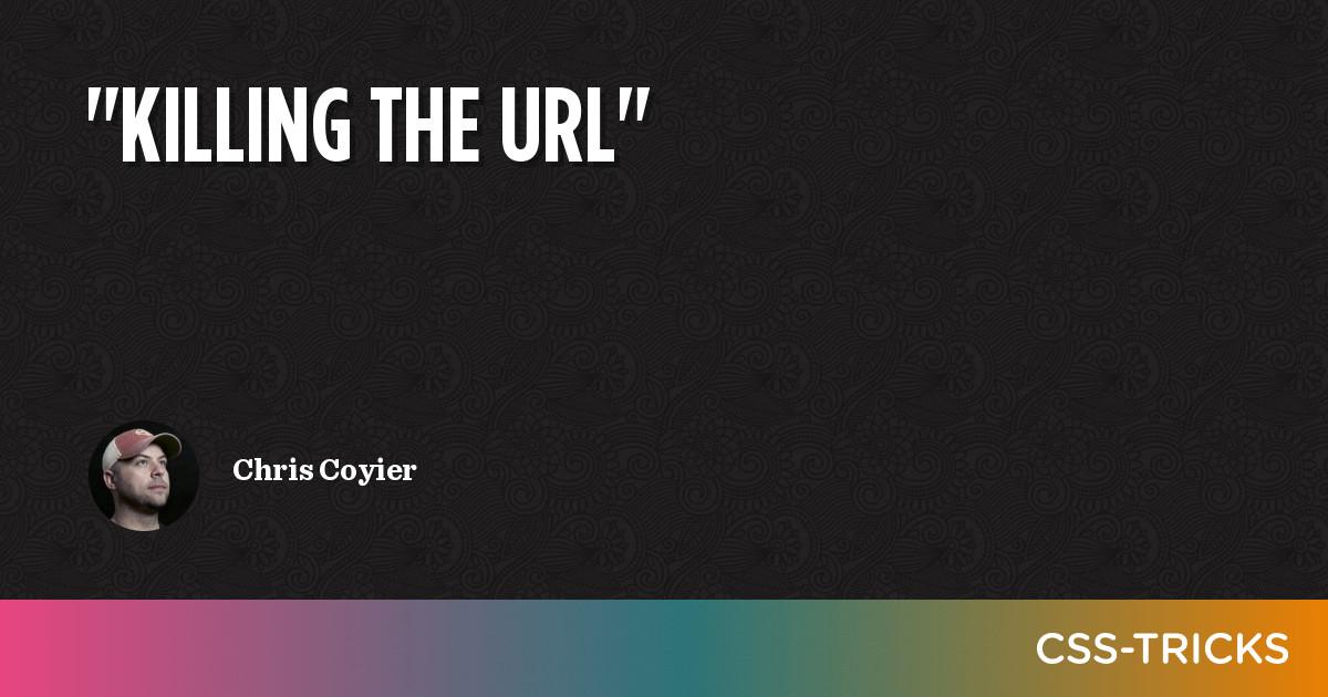 """Killing the URL"" | CSS-Tricks"