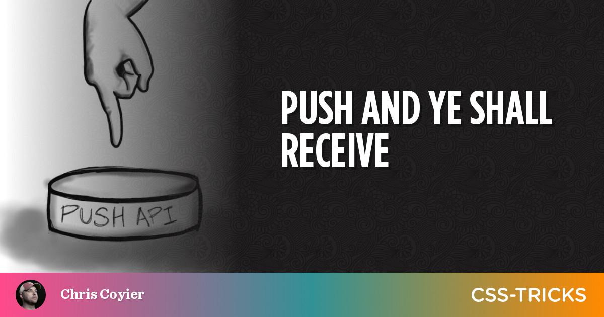 Push and ye shall receive | CSS-Tricks