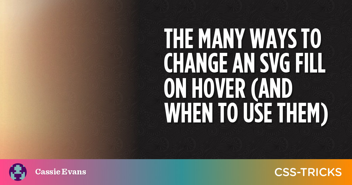 The Many Ways to Change an SVG Fill on Hover (and When to Use Them) | CSS-Tricks