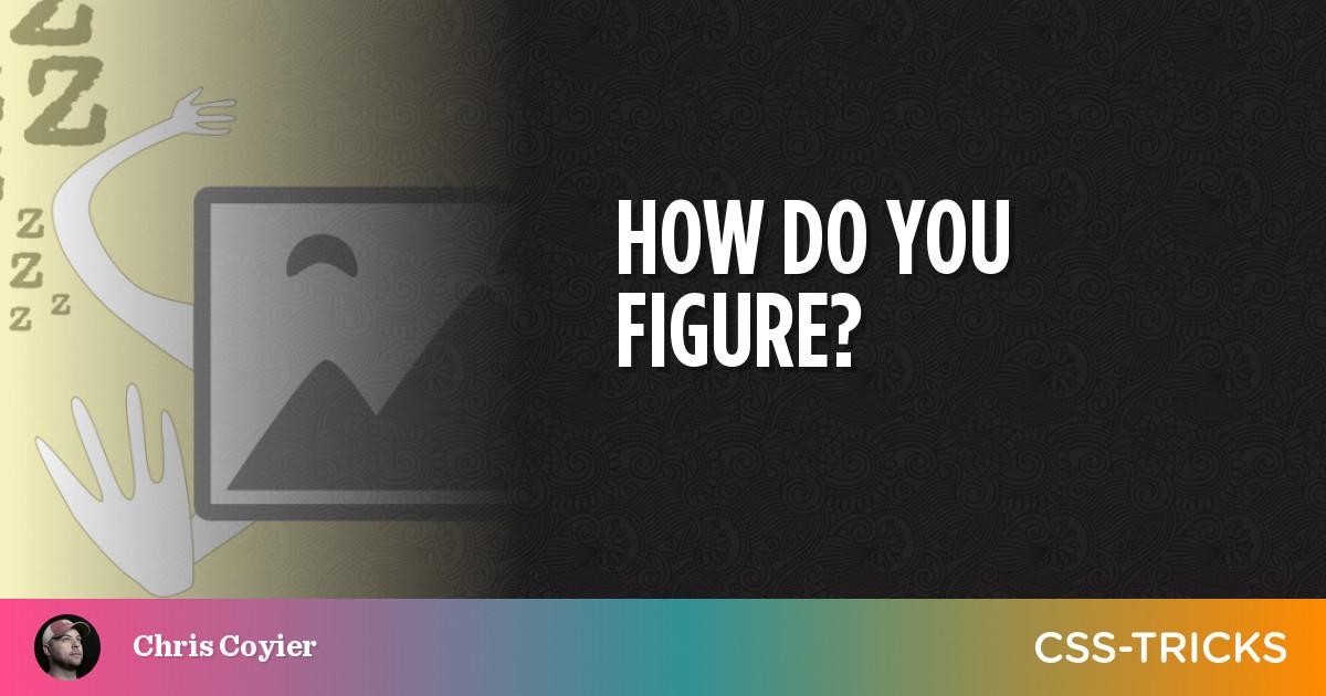 How do you figure? | CSS-Tricks
