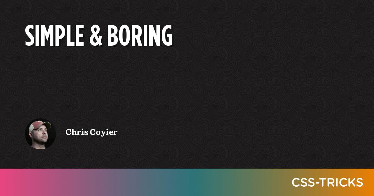 Simple & Boring   CSS-Tricks