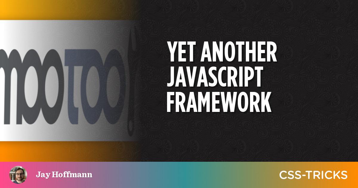 Yet Another JavaScript Framework | CSS-Tricks