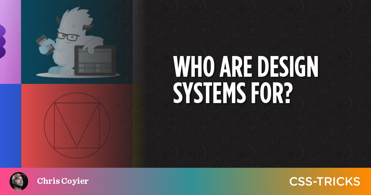 Who Are Design Systems For?   CSS-Tricks