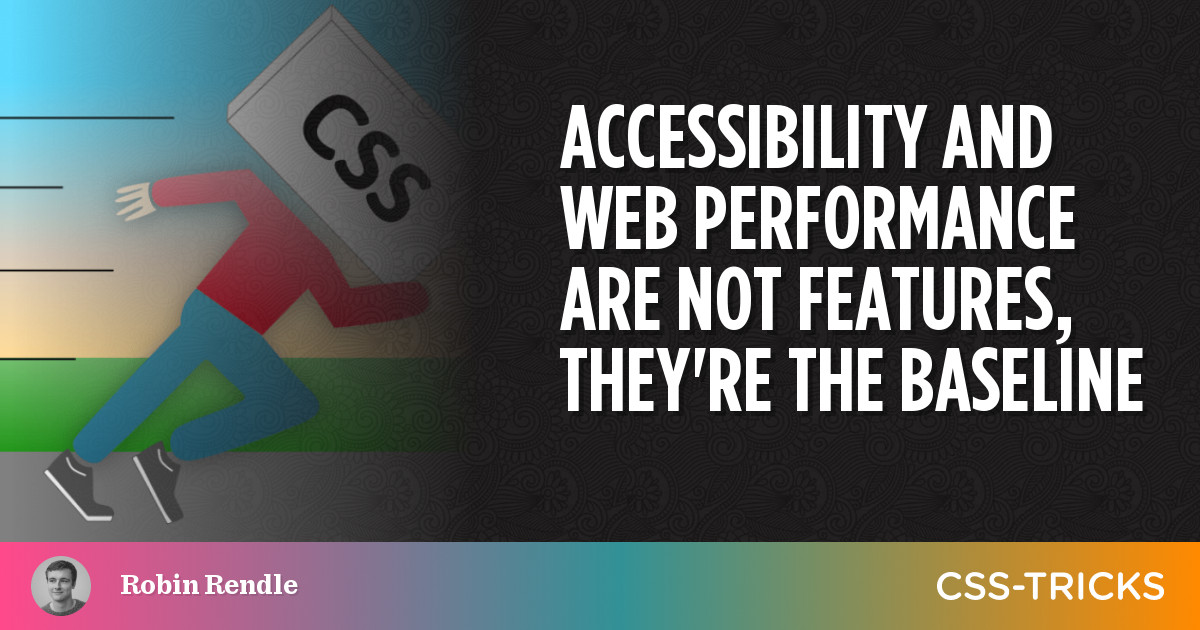 Accessibility and web performance are not features, they're the baseline   CSS-Tricks