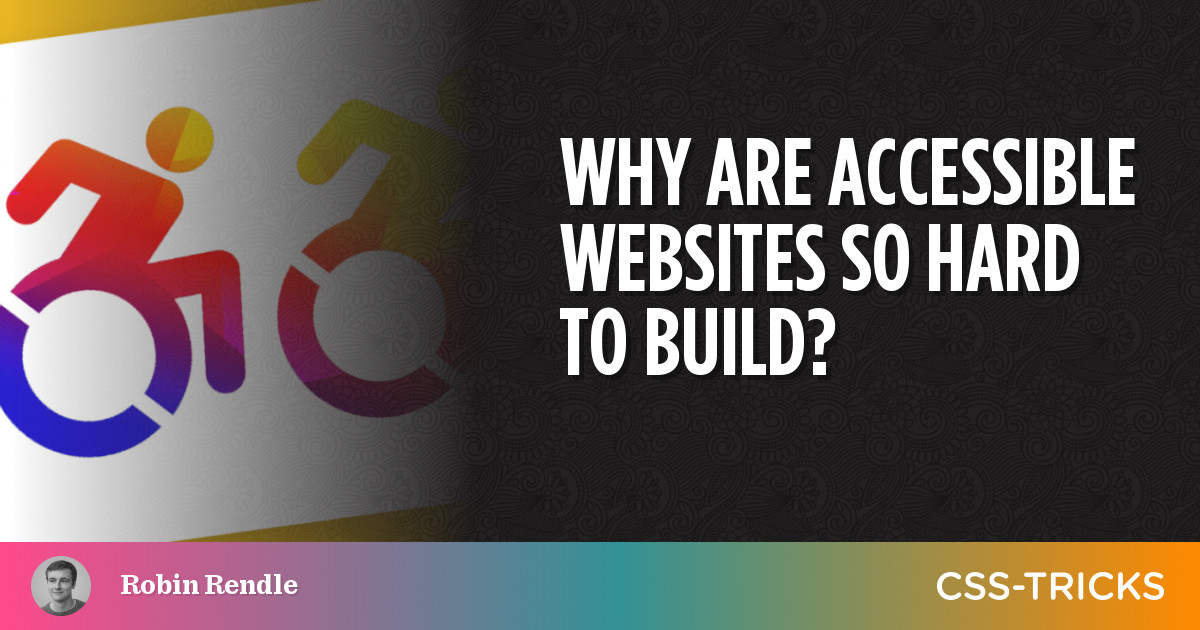 Why Are Accessible Websites so Hard to Build? | CSS-Tricks
