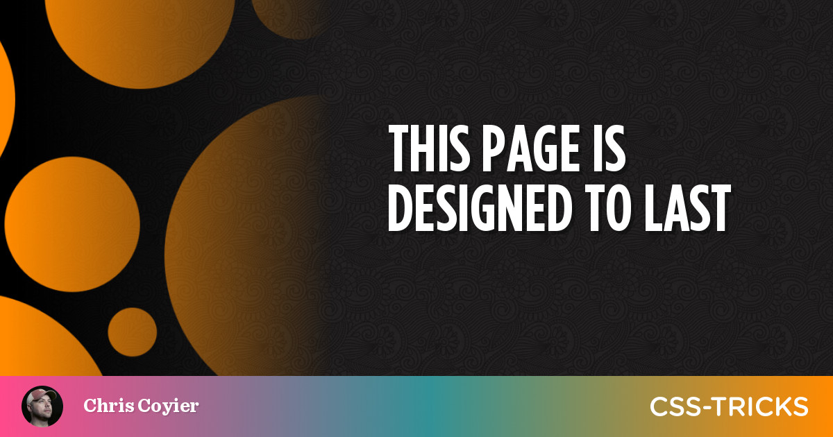 This Page is Designed to Last   CSS-Tricks