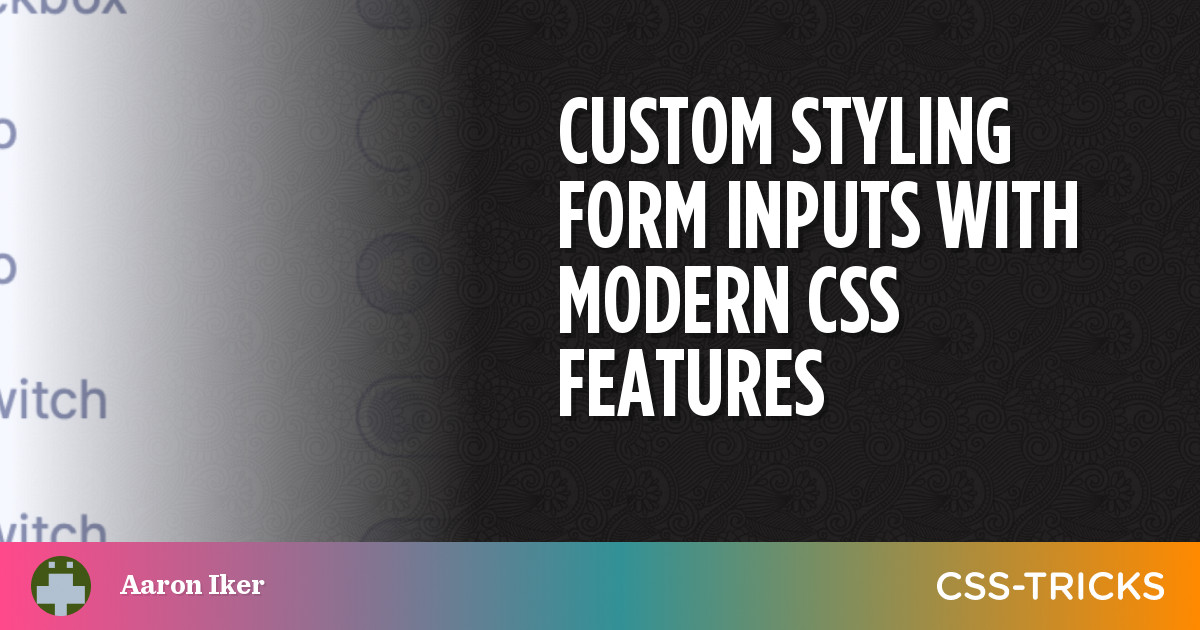 Custom Styling Form Inputs With Modern CSS Features | CSS-Tricks