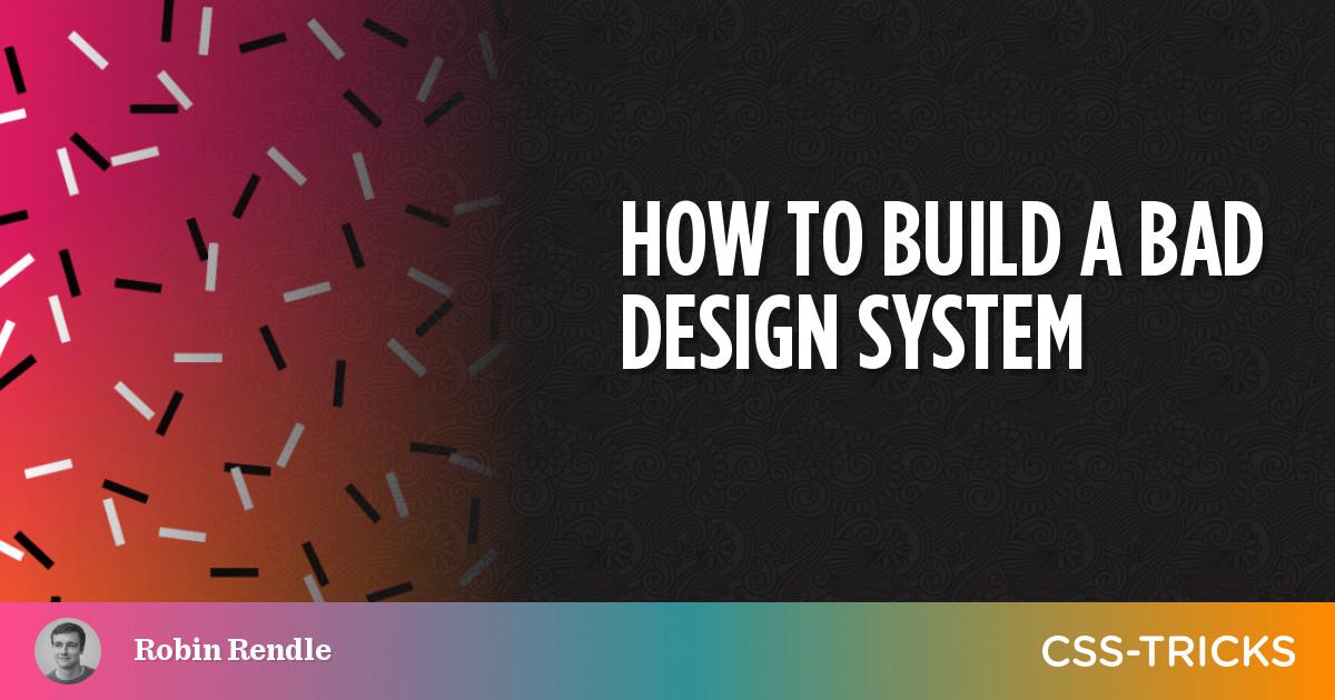 How to build a bad design system | CSS-Tricks