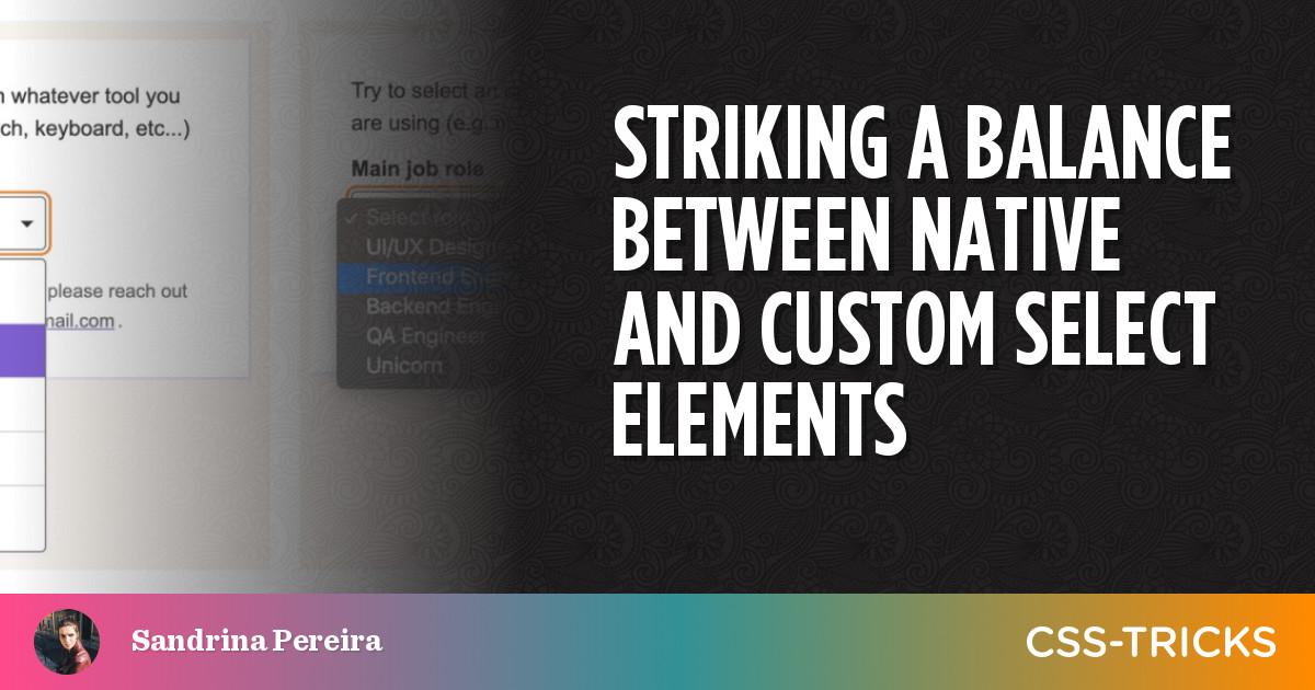 Striking a Balance Between Native and Custom Select Elements | CSS-Tricks