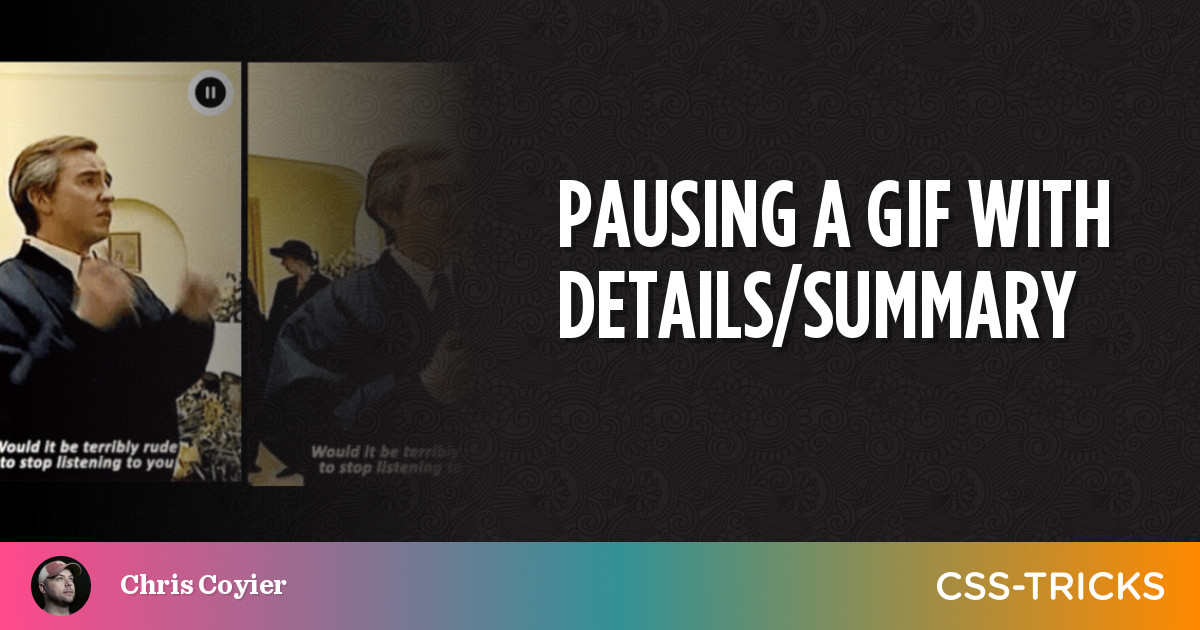 Pausing a GIF with details/summary | CSS-Tricks