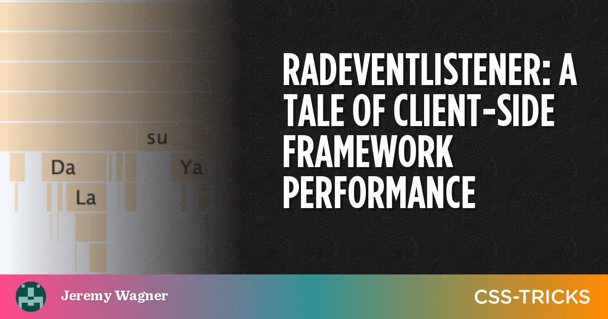 radEventListener: a Tale of Client-side Framework Performance | CSS-Tricks
