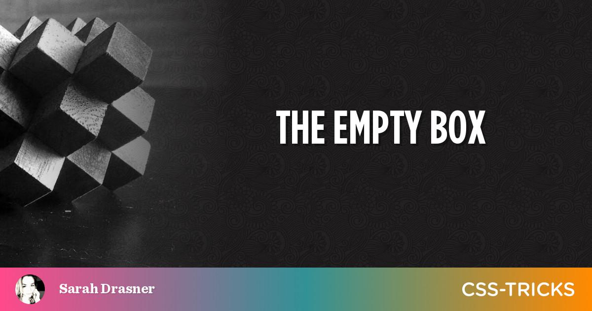 The Empty Box   CSS-Tricks