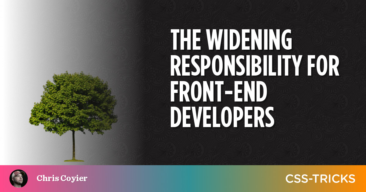The Widening Responsibility for Front-End Developers | CSS-Tricks