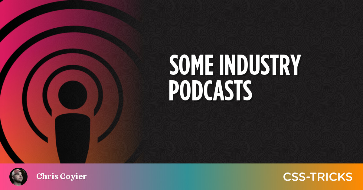 Some Industry Podcasts | CSS-Tricks