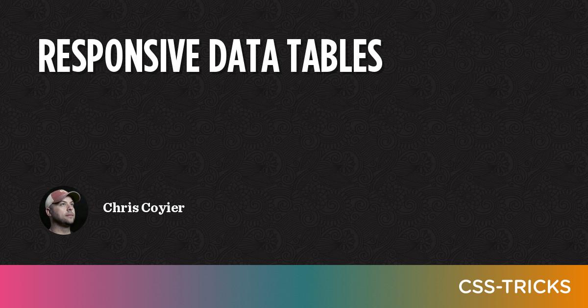 Responsive Data Tables | CSS-Tricks